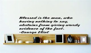 Blessed is the man, who having nothing to say, abstains from giving wordy evidence of the fact.   George Eliot Famous Inspirational Life Quote Vinyl Wall Decal   24 Colors Available   DISCOUNTED SALES PRICE Picture Art Image Living Room Bedroom Home Decor