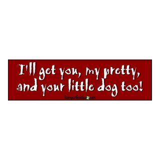 I'll get you my pretty, and your little dog too   funny bumper stickers (Medium 10x2.8 in.) Automotive
