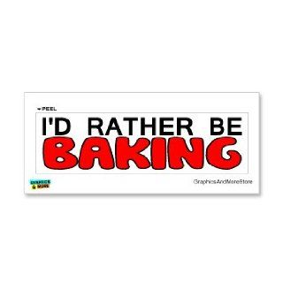 I'd Rather Be Baking   Window Bumper Laptop Sticker Automotive