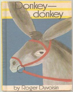 Donkey Donkey   Thinks He Looks Ridiculous with Long Ears That Stick Straight Up, Until a Little Girl Visiting the Farm Admires His Long Ears   Library Binding   Original Copyright, Renewed Edition 1968 by Roger Duvoisin Books