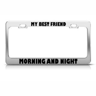 My Best Friend Morning And Night Funny License Plate Frame Tag Holder Sports & Outdoors