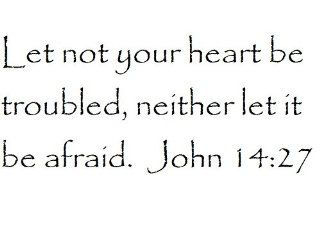 Let not your heart be troubled, neither let it be afraid. John 1427   Wall and home scripture, lettering, quotes, images, stickers, decals, art, and more