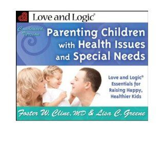 Parenting Children with Health Issues & Special Needs Love & Logic Essentials for Raising Happy, Healthier Kids   Condensed Version (Love and Logic) (Paperback)   Common By (author) Lisa C. Greene By (author) Foster W. Cline 0884196340368 Books