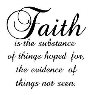 Faith is the substance of things hoped for, the evidence of things not seen Vinyl Wall Art   Wall Decor Stickers