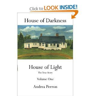 House of Darkness House of Light  The True Story, Vol. 1 Andrea Perron 9781456747596 Books