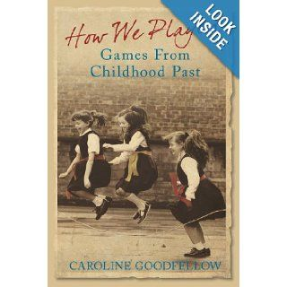 How We Played Games from Childhood Past Caroline Goodfellow 9780752443300 Books