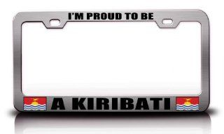 PROUD TO BE A KIRIBATI Country Flag Steel Metal License Plate Frame Ch. # 65 Automotive
