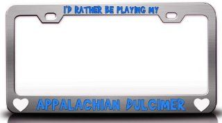 I'D RATHER BE PLAYING MY APPALACHIAN DULCIMER with Heart Steel Metal License Plate Frame Chrome Automotive