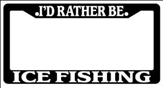 Black License Plate Frame I'd Rather Be Ice Fishing Auto Accessory Novelty Automotive