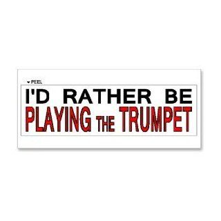 I'd Rather Be Playing the Trumpet   Window Bumper Laptop Sticker Automotive