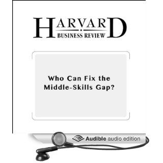Who Can Fix the Middle Skills Gap? (Harvard Business Review) (Audible Audio Edition) Thomas Kochan, James Finegold, Paul Osterman, Todd Mundt Books