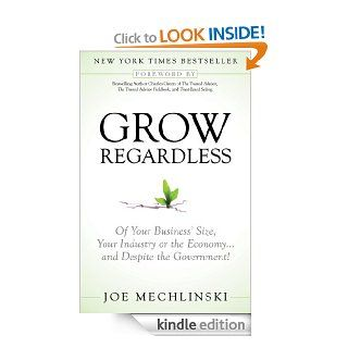 Grow Regardless Of Your Business' Size, Your Industry or the Economy and Despite the Government eBook Joe Mechlinski, Charles Green Kindle Store