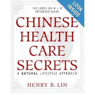 Chinese Health Care Secrets A Natural Lifestyle Approach Richard Webster, Henry Lin 9781567184341 Books