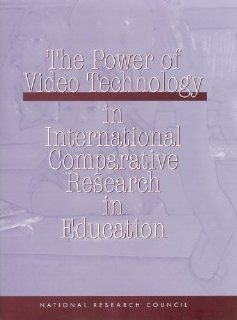 The Power of Video Technology in International Comparative Research in Education Board on International Comparative Studies in Education, Board on Testing and Assessment, Center for Education, Division of Behavioral and Social Sciences and Education, Nati