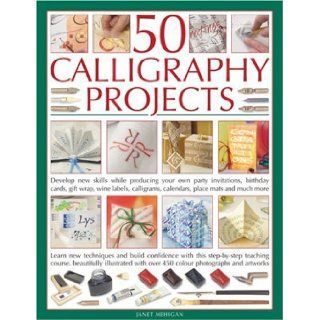 50 Calligraphy Projects Learn skills as you go with great results How to master all the calligraphic techniques, including cutting quills and reedown party invitations, birthday cards, gifts Jan Mehigan 9781844763627 Books