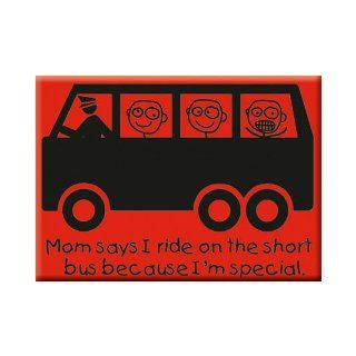 Mom Says I Ride on the Short Bus Because I'm Special Funny Fridge MAGNET 9788847201910 Books