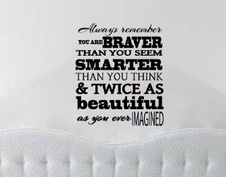 Always remember you are Braver than you seem, Smarter than you think, & twice as Beautiful as you ever imagined. Wall Decal Sticker   Wall Decor Stickers
