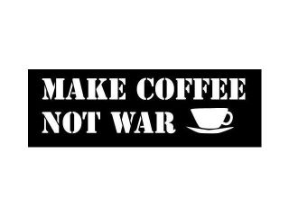 Make Coffee Not War Funny Window Decal Sticker 7